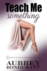 Teach Me Something (Something, #4) by Aubrey Bondurant