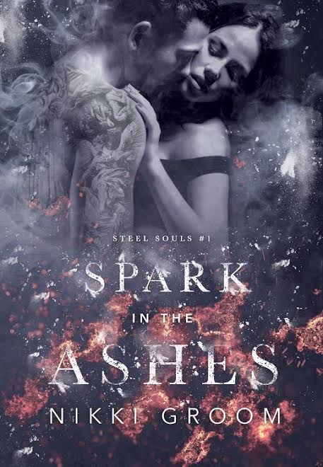 Spark in the Ashes (Steel Souls MC Book 1) by Nikki Groom