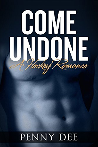 Come Undone: A Hockey Romance by Penny Dee