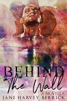 Behind the Wall by Jane Harvey-Berrick