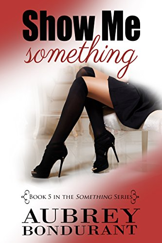 Show Me Something (Something, #5) by Aubrey Bondurant