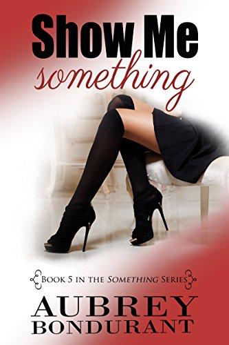 Show Me Something (Something, #5) by Aubrey Bondurant